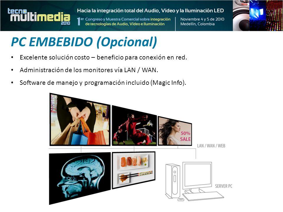 PC EMBEBIDO (Opcional) Excelente solución costo – beneficio para conexión en red. Administración de los monitores vía LAN / WAN. Software de manejo y