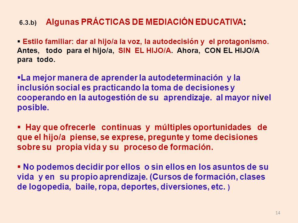 14 6.3.b) Algunas PRÁCTICAS DE MEDIACIÓN EDUCATIVA : Estilo familiar: dar al hijo/a la voz, la autodecisión y el protagonismo. Antes, todo para el hij