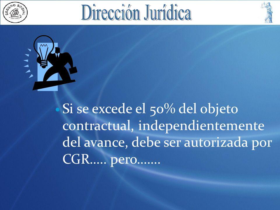Si se excede el 50% del objeto contractual, independientemente del avance, debe ser autorizada por CGR….. pero…….