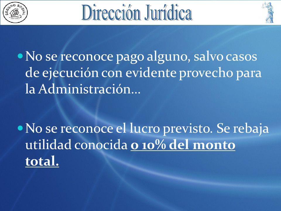 No se reconoce pago alguno, salvo casos de ejecución con evidente provecho para la Administración… No se reconoce el lucro previsto. Se rebaja utilida