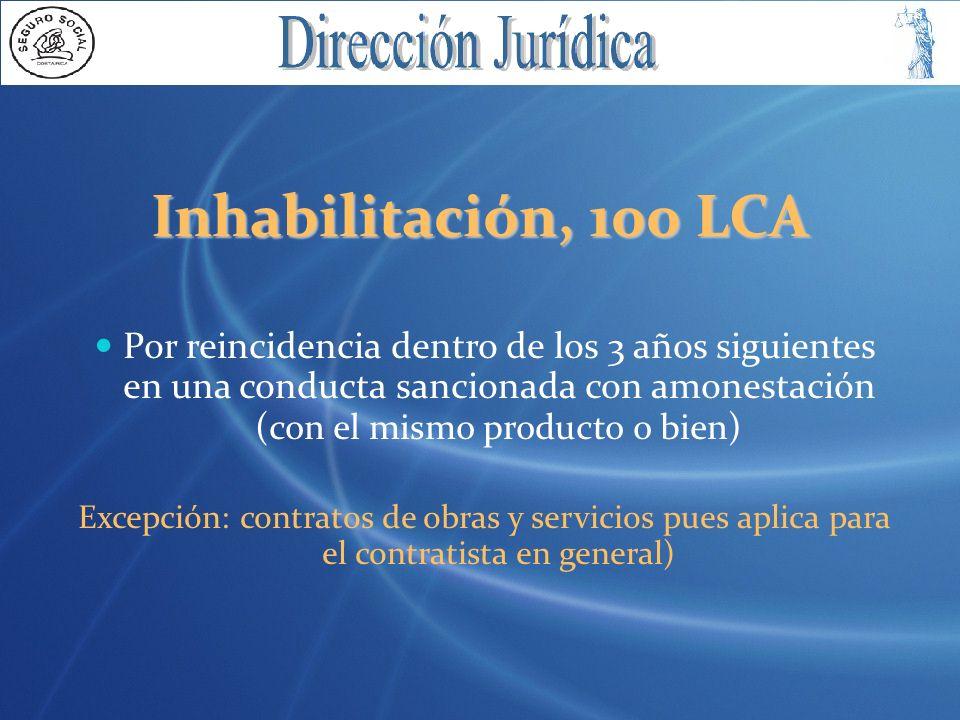 Inhabilitación, 100 LCA Por reincidencia dentro de los 3 años siguientes en una conducta sancionada con amonestación ( con el mismo producto o bien )