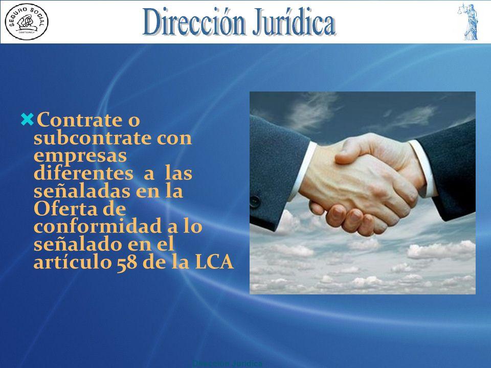 Contrate o subcontrate con empresas diferentes a las señaladas en la Oferta de conformidad a lo señalado en el artículo 58 de la LCA Dirección Jurídic