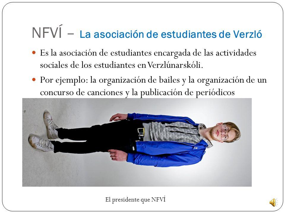 NFVÍ – La asociación de estudiantes de Verzló Es la asociación de estudiantes encargada de las actividades sociales de los estudiantes en Verzlúnarskóli.