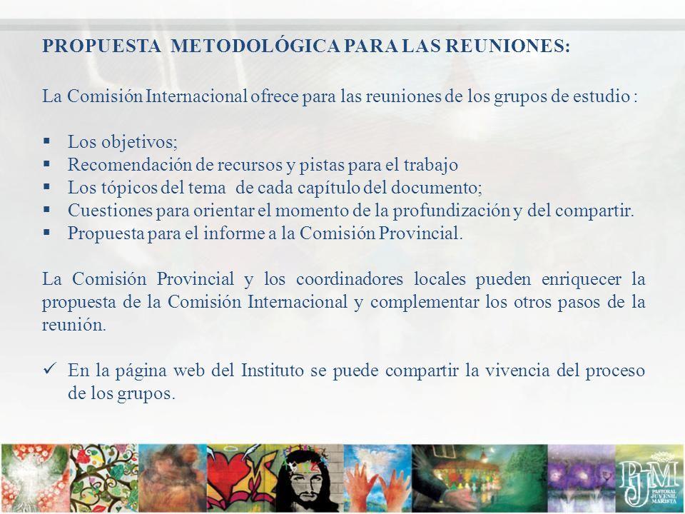 PROPUESTA METODOLÓGICA PARA LAS REUNIONES: La Comisión Internacional ofrece para las reuniones de los grupos de estudio : Los objetivos; Recomendación