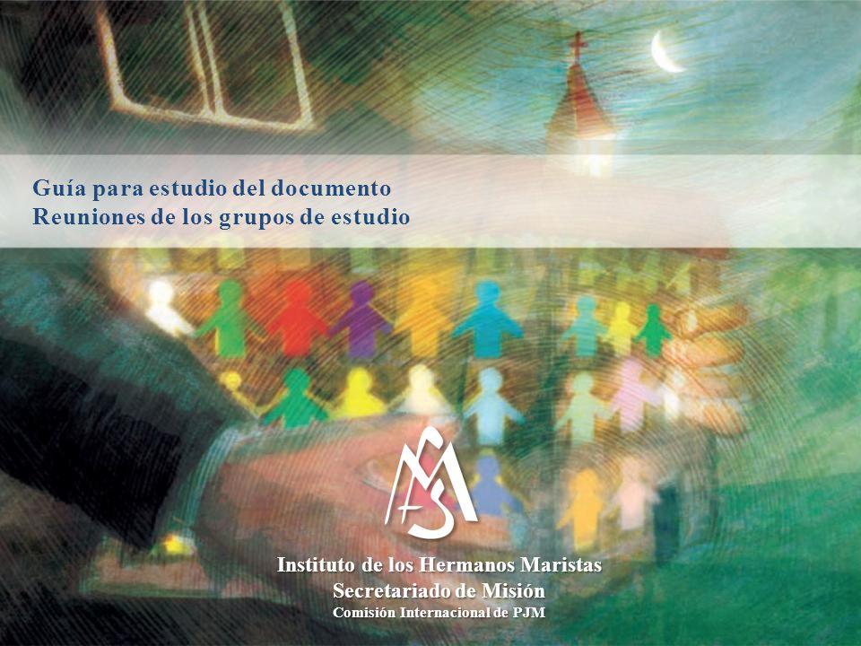Guía para estudio del documento Reuniones de los grupos de estudio Instituto de los Hermanos Maristas Secretariado de Misión Comisión Internacional de