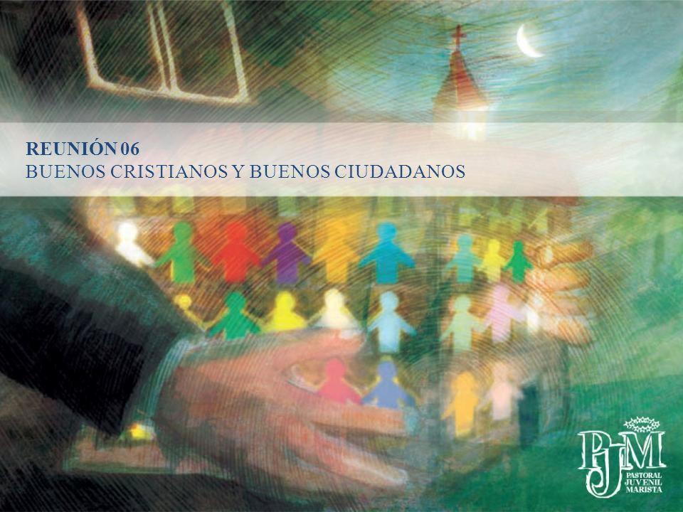 REUNIÓN 06 BUENOS CRISTIANOS Y BUENOS CIUDADANOS