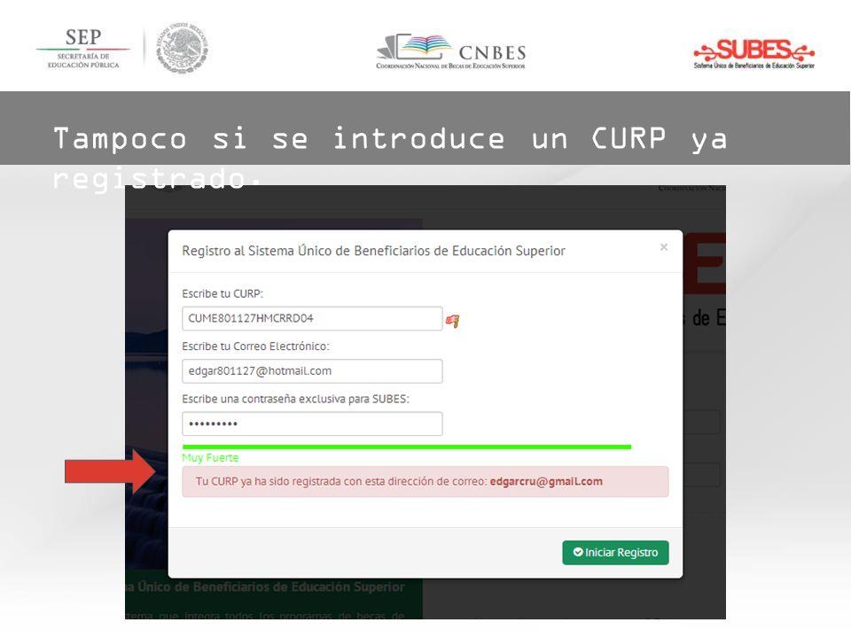 Tampoco si se introduce un CURP ya registrado.