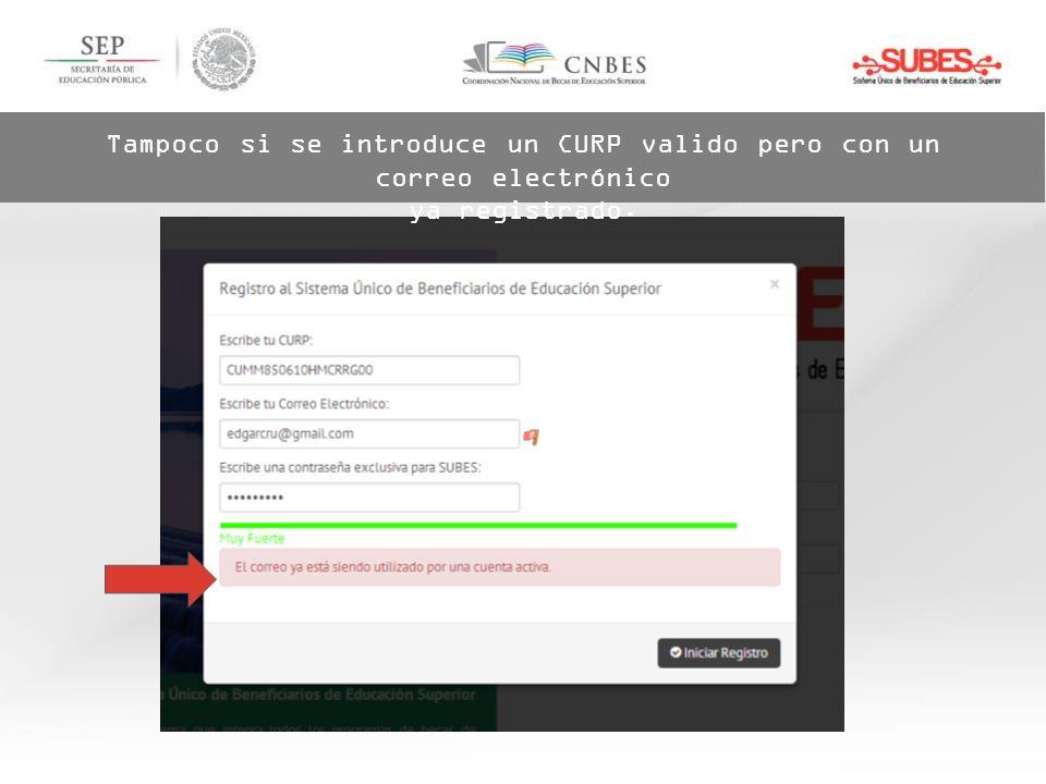 Tampoco si se introduce un CURP valido pero con un correo electrónico ya registrado.
