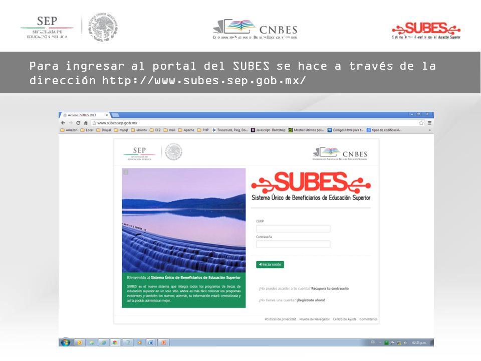 Sistema Único de Beneficiarios de Educación Superior. Para ingresar al portal del SUBES se hace a través de la dirección http://www.subes.sep.gob.mx/