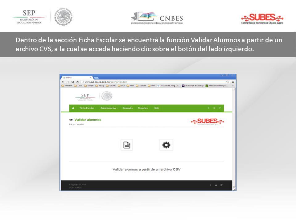 Dentro de la sección Ficha Escolar se encuentra la función Validar Alumnos a partir de un archivo CVS, a la cual se accede haciendo clic sobre el botó