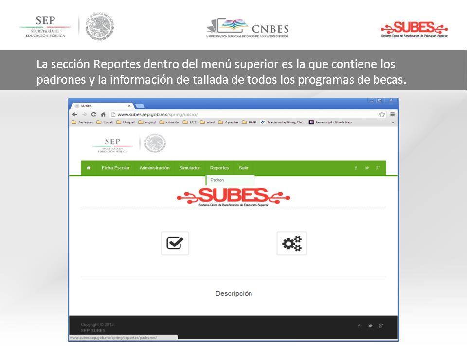 La sección Reportes dentro del menú superior es la que contiene los padrones y la información de tallada de todos los programas de becas.