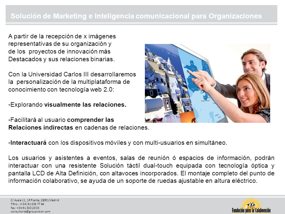 Herramientas de Marketing e Inteligencia comunicacional http://www.youtube.com/watch?v=cO7v_ArvU0A C/ Ayala 11, 1ª Planta, 28001 Madrid Tlfno.: (+34) 91 535 77 64 Fax: +34 91 533 20 03 consultoria@groupvision.com
