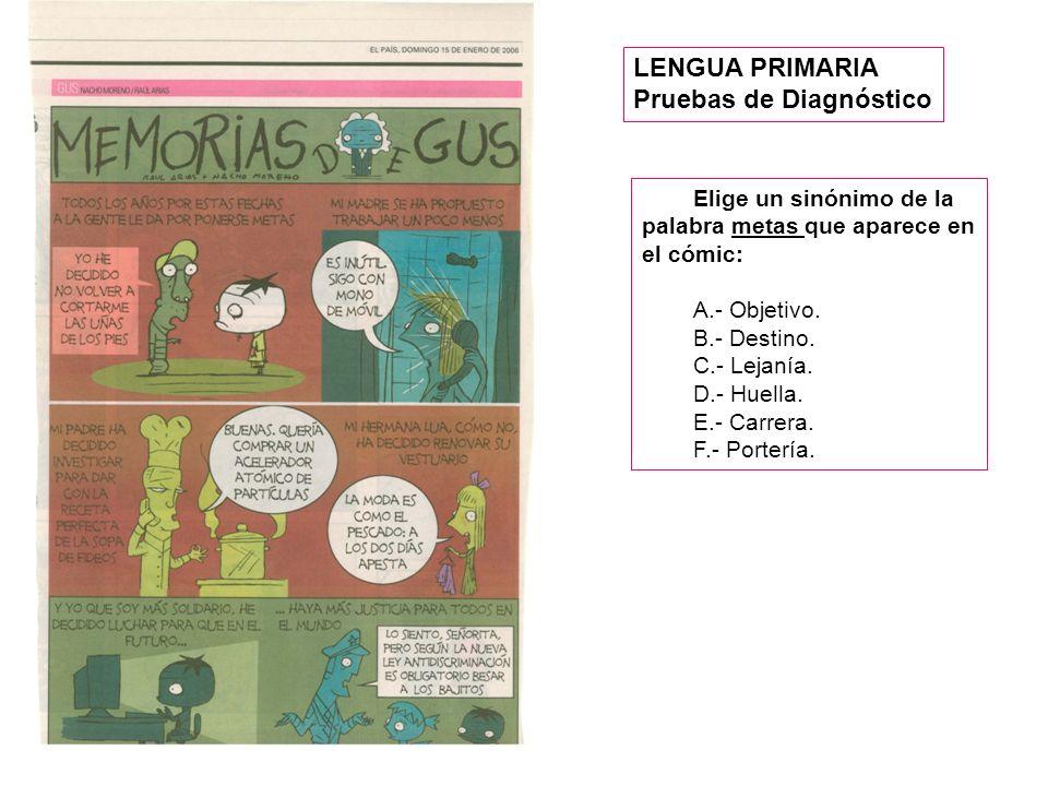 6. COMIC Elige un sinónimo de la palabra metas que aparece en el cómic: A.- Objetivo. B.- Destino. C.- Lejanía. D.- Huella. E.- Carrera. F.- Portería.