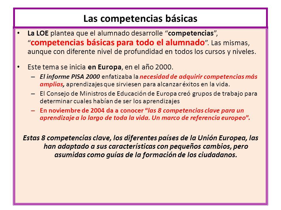 Las competencias básicas La LOE plantea que el alumnado desarrolle competencias, competencias básicas para todo el alumnado. Las mismas, aunque con di