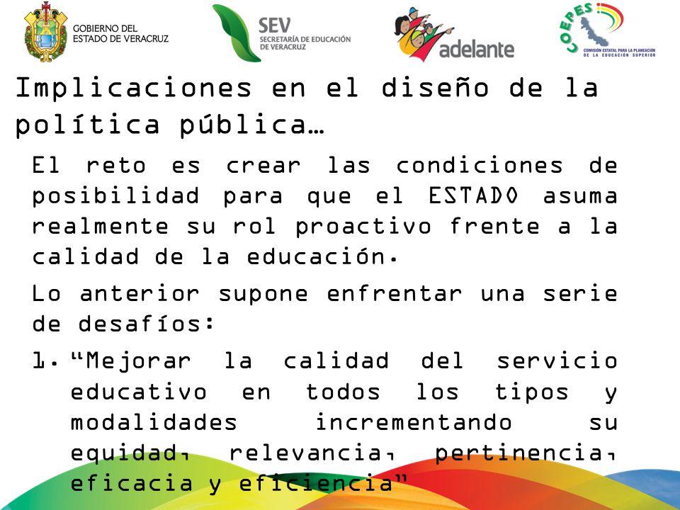 Implicaciones en el diseño de la política pública… El reto es crear las condiciones de posibilidad para que el ESTADO asuma realmente su rol proactivo frente a la calidad de la educación.