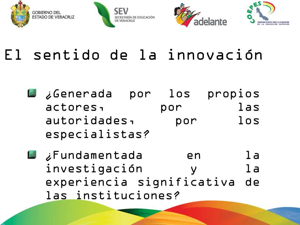 El sentido de la innovación ¿Generada por los propios actores, por las autoridades, por los especialistas.
