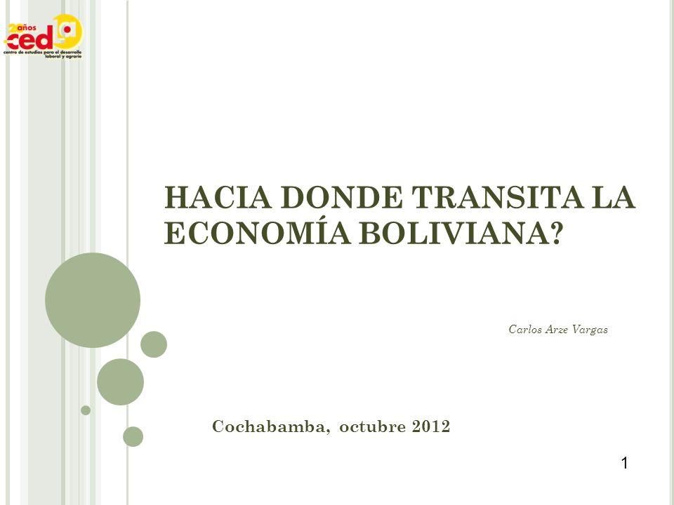 HACIA DONDE TRANSITA LA ECONOMÍA BOLIVIANA? Cochabamba, octubre 2012 1 Carlos Arze Vargas