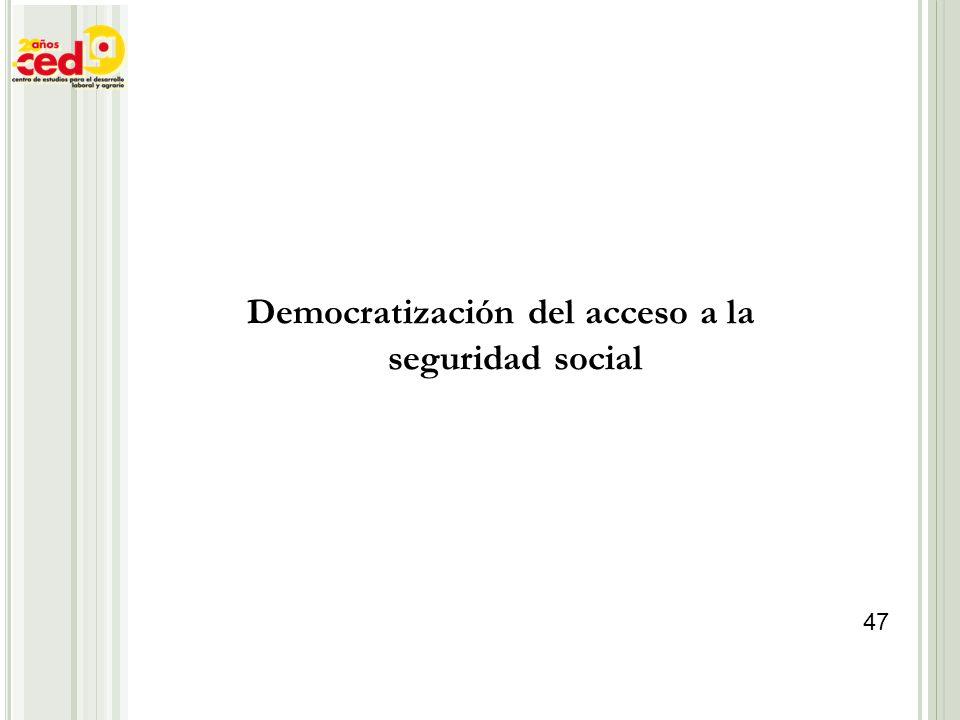 Democratización del acceso a la seguridad social 47