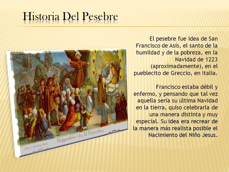 El pesebre fue idea de San Francisco de Asís, el santo de la humildad y de la pobreza, en la Navidad de 1223 (aproximadamente), en el pueblecito de Gr