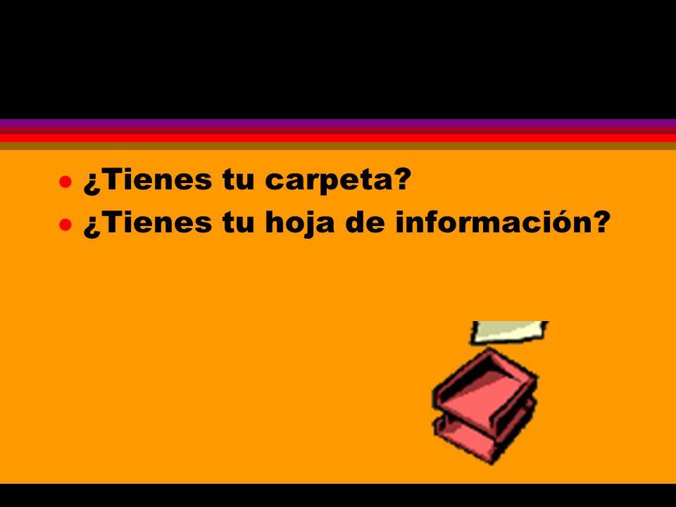 l ¿Tienes tu carpeta? l ¿Tienes tu hoja de información?