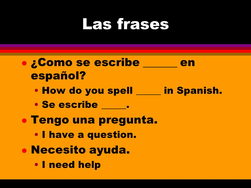 Las frases l ¿Como se escribe ______ en español.How do you spell _____ in Spanish.