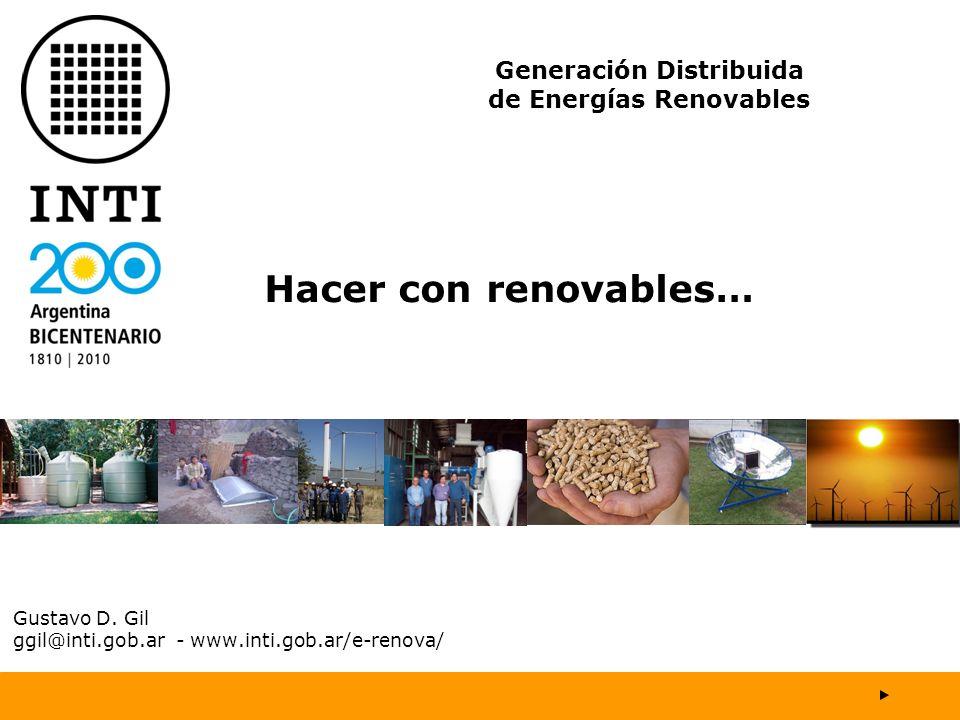 Gustavo D. Gil ggil@inti.gob.ar - www.inti.gob.ar/e-renova/ Hacer con renovables… Generación Distribuida de Energías Renovables