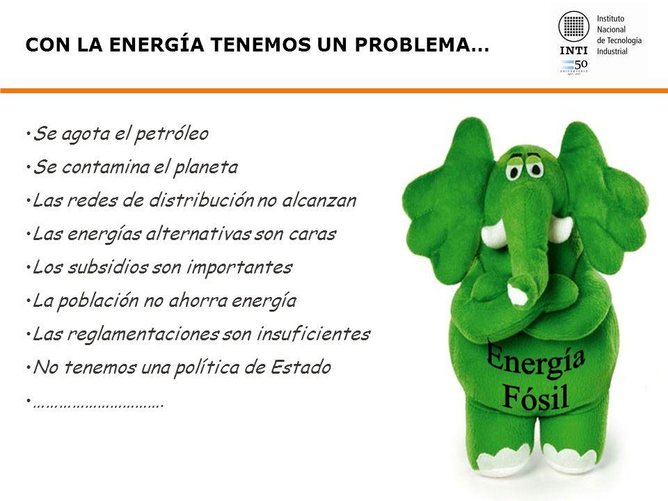 CON LA ENERGÍA TENEMOS UN PROBLEMA… Se agota el petróleo Se contamina el planeta Las redes de distribución no alcanzan Las energías alternativas son c
