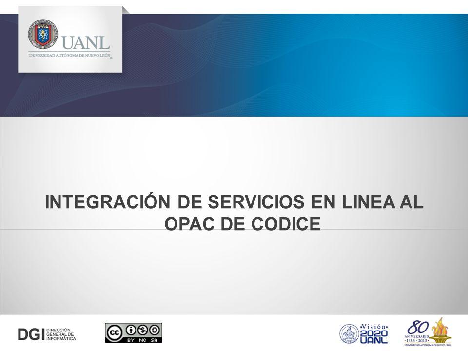 INTEGRACIÓN DE SERVICIOS EN LINEA AL OPAC DE CODICE