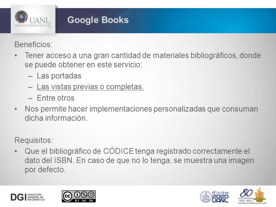 Beneficios: Tener acceso a una gran cantidad de materiales bibliográficos, donde se puede obtener en este servicio: –Las portadas –Las vistas previas o completas.
