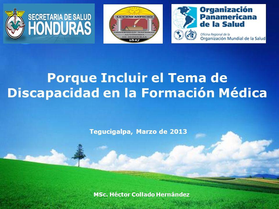 LOGO MSc. Héctor Collado Hernández Porque Incluir el Tema de Discapacidad en la Formación Médica Tegucigalpa, Marzo de 2013