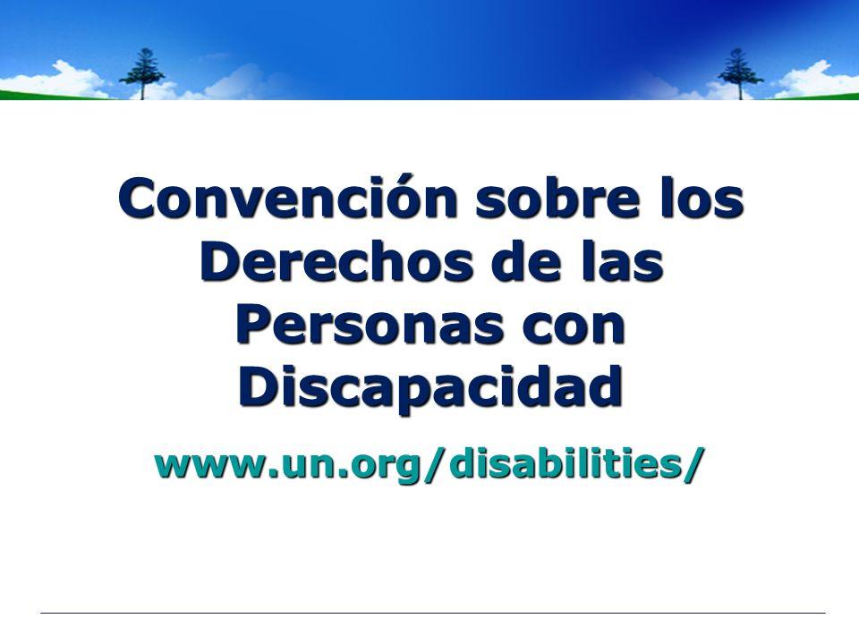 Convención sobre los Derechos de las Personas con Discapacidad www.un.org/disabilities/