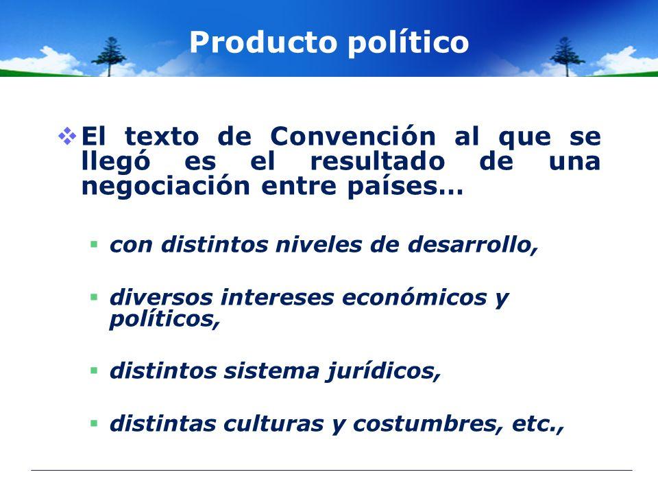 Producto político El texto de Convención al que se llegó es el resultado de una negociación entre países… con distintos niveles de desarrollo, diverso