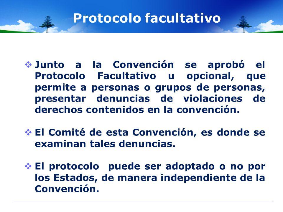 Protocolo facultativo Junto a la Convención se aprobó el Protocolo Facultativo u opcional, que permite a personas o grupos de personas, presentar denu