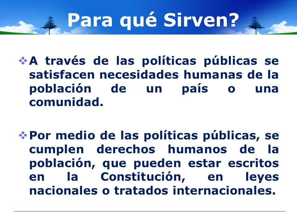 Para qué Sirven? A través de las políticas públicas se satisfacen necesidades humanas de la población de un país o una comunidad. Por medio de las pol