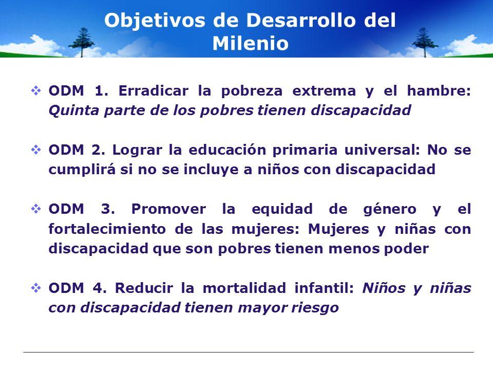 Objetivos de Desarrollo del Milenio ODM 1. Erradicar la pobreza extrema y el hambre: Quinta parte de los pobres tienen discapacidad ODM 2. Lograr la e