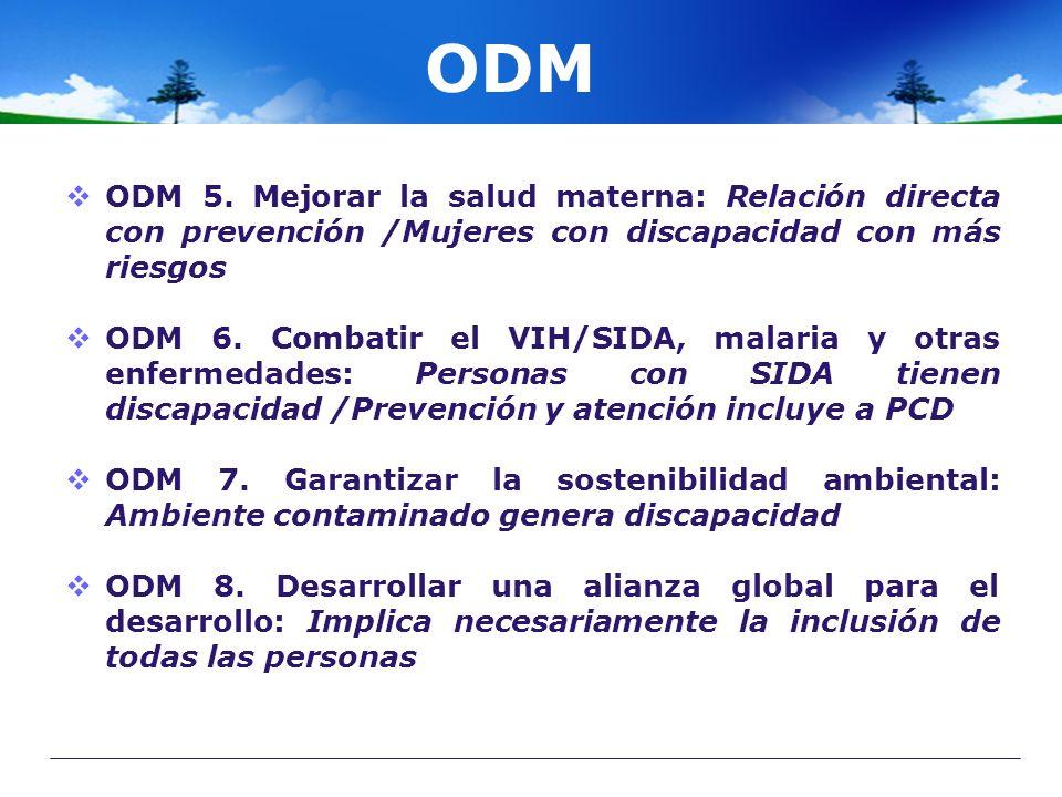 ODM ODM 5. Mejorar la salud materna: Relación directa con prevención /Mujeres con discapacidad con más riesgos ODM 6. Combatir el VIH/SIDA, malaria y