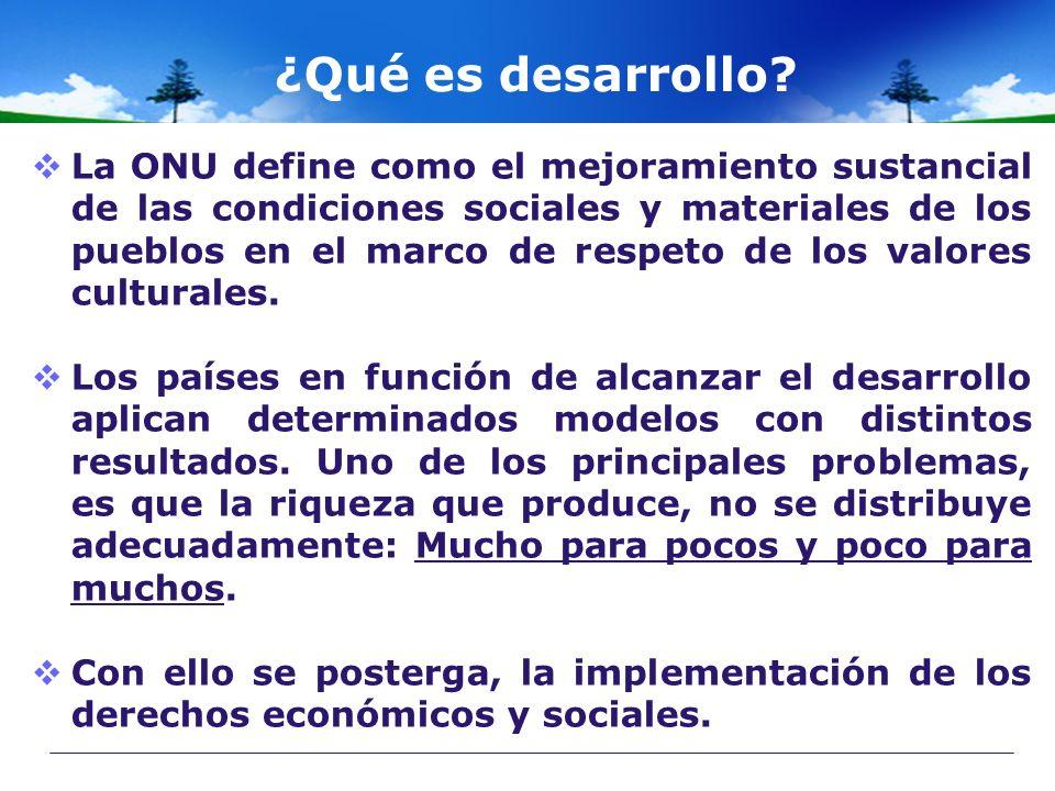 ¿Qué es desarrollo? La ONU define como el mejoramiento sustancial de las condiciones sociales y materiales de los pueblos en el marco de respeto de lo