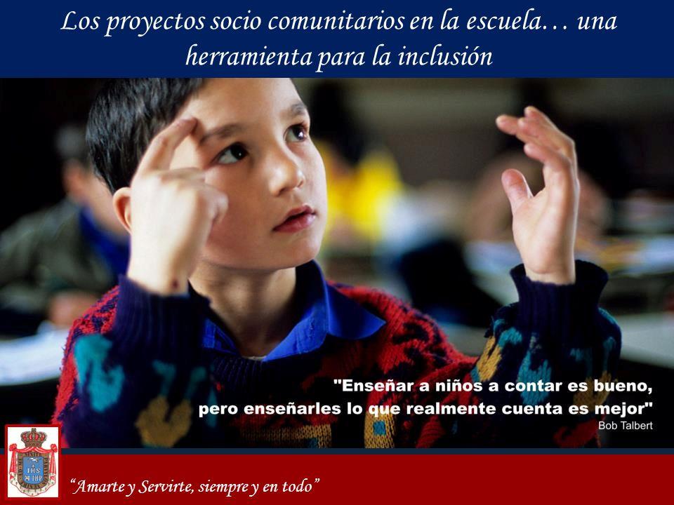 Amarte y Servirte, siempre y en todo Los proyectos socio comunitarios en la escuela… una herramienta para la inclusión