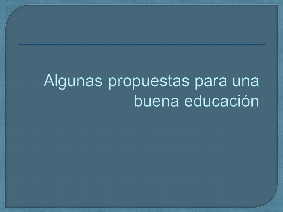 Algunas propuestas para una buena educación