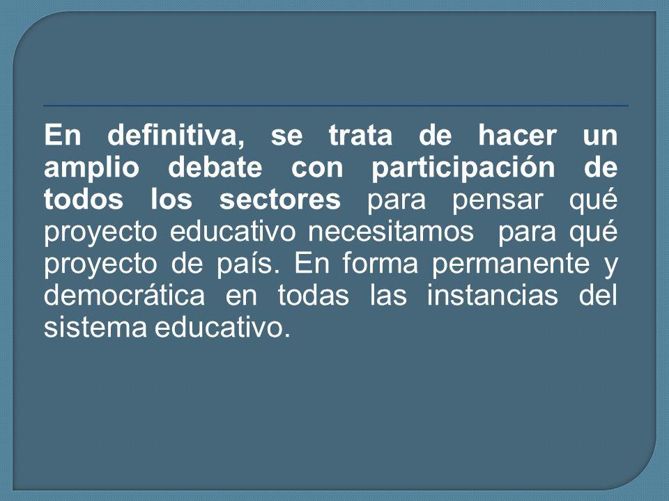 En definitiva, se trata de hacer un amplio debate con participación de todos los sectores para pensar qué proyecto educativo necesitamos para qué proy