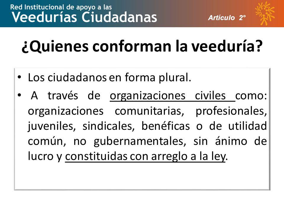 ¿Quienes conforman la veeduría.Los ciudadanos en forma plural.