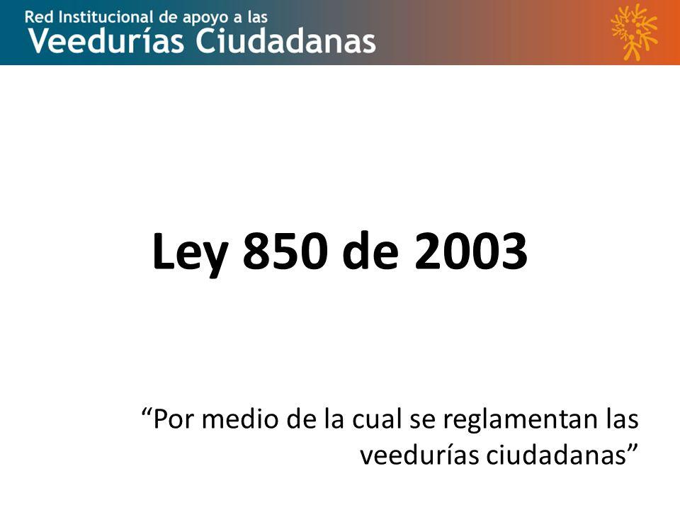 Ley 850 de 2003 Por medio de la cual se reglamentan las veedurías ciudadanas