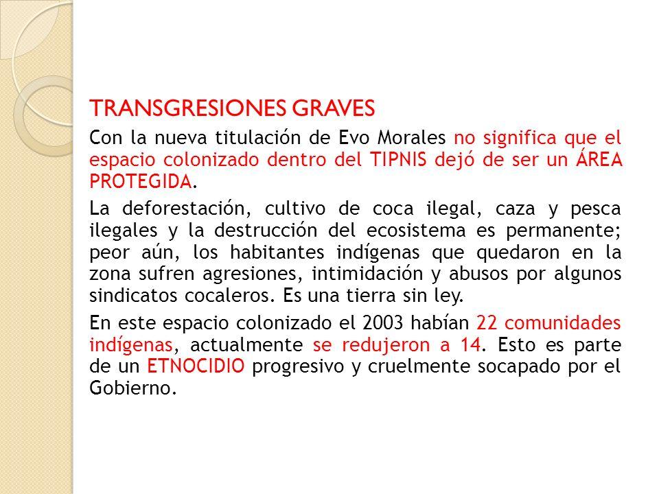 TRANSGRESIONES GRAVES Con la nueva titulación de Evo Morales no significa que el espacio colonizado dentro del TIPNIS dejó de ser un ÁREA PROTEGIDA. L