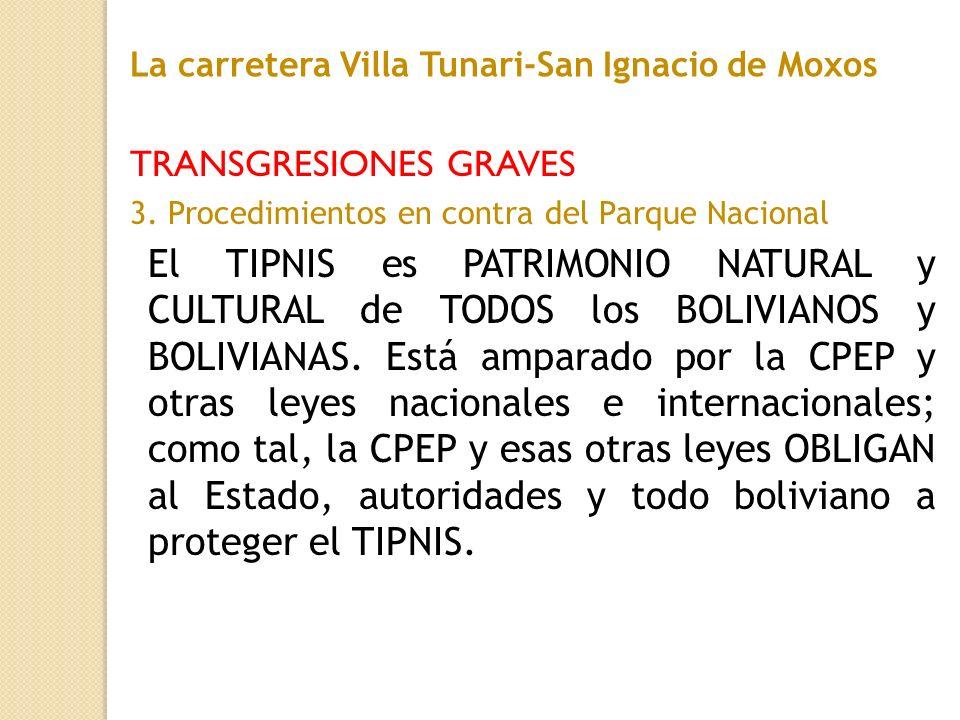 TRANSGRESIONES GRAVES 3. Procedimientos en contra del Parque Nacional El TIPNIS es PATRIMONIO NATURAL y CULTURAL de TODOS los BOLIVIANOS y BOLIVIANAS.