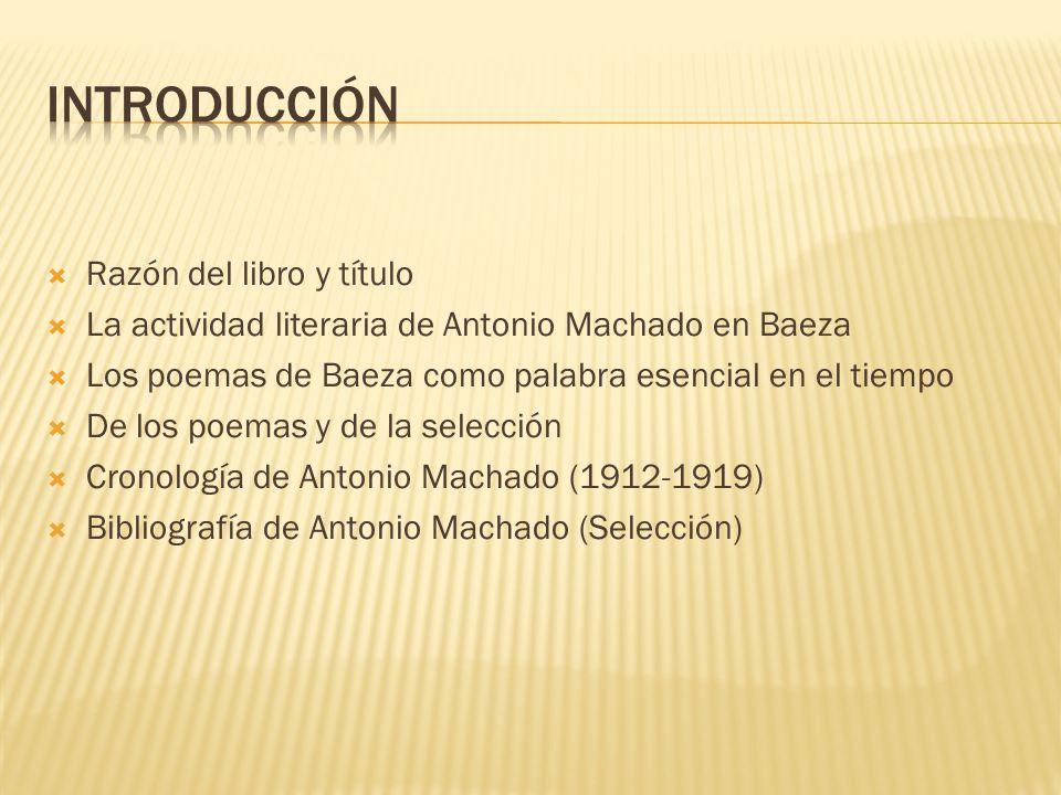 Razón del libro y título La actividad literaria de Antonio Machado en Baeza Los poemas de Baeza como palabra esencial en el tiempo De los poemas y de