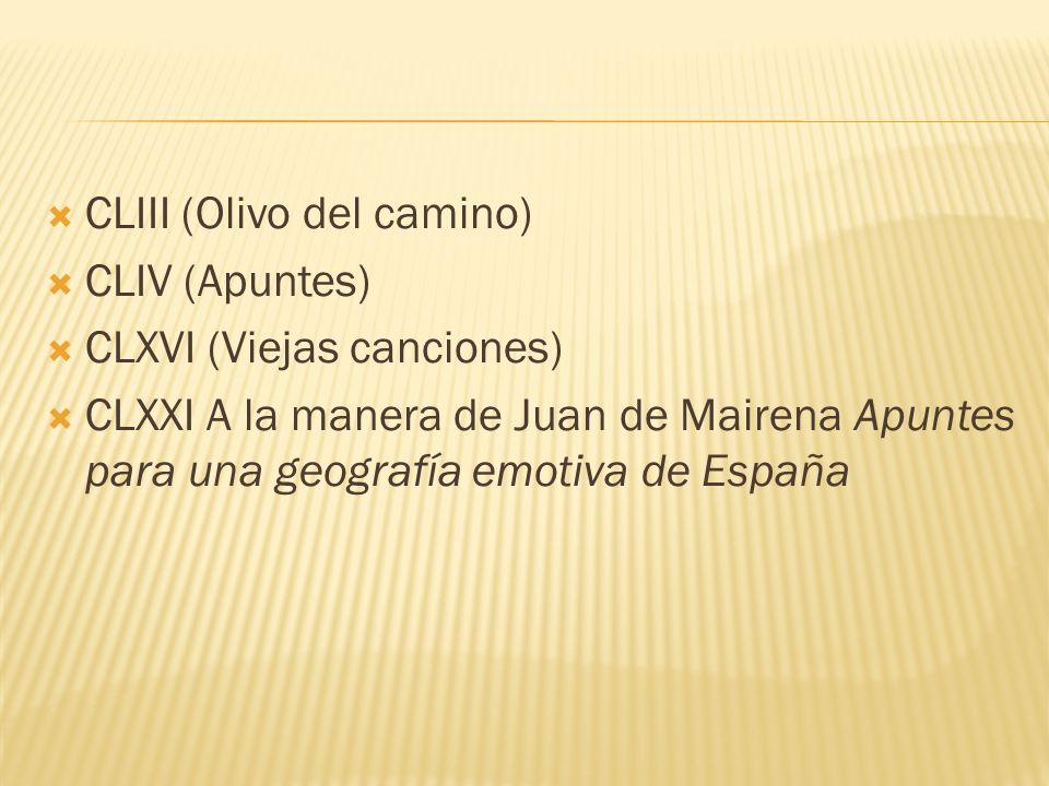 CLIII (Olivo del camino) CLIV (Apuntes) CLXVI (Viejas canciones) CLXXI A la manera de Juan de Mairena Apuntes para una geografía emotiva de España
