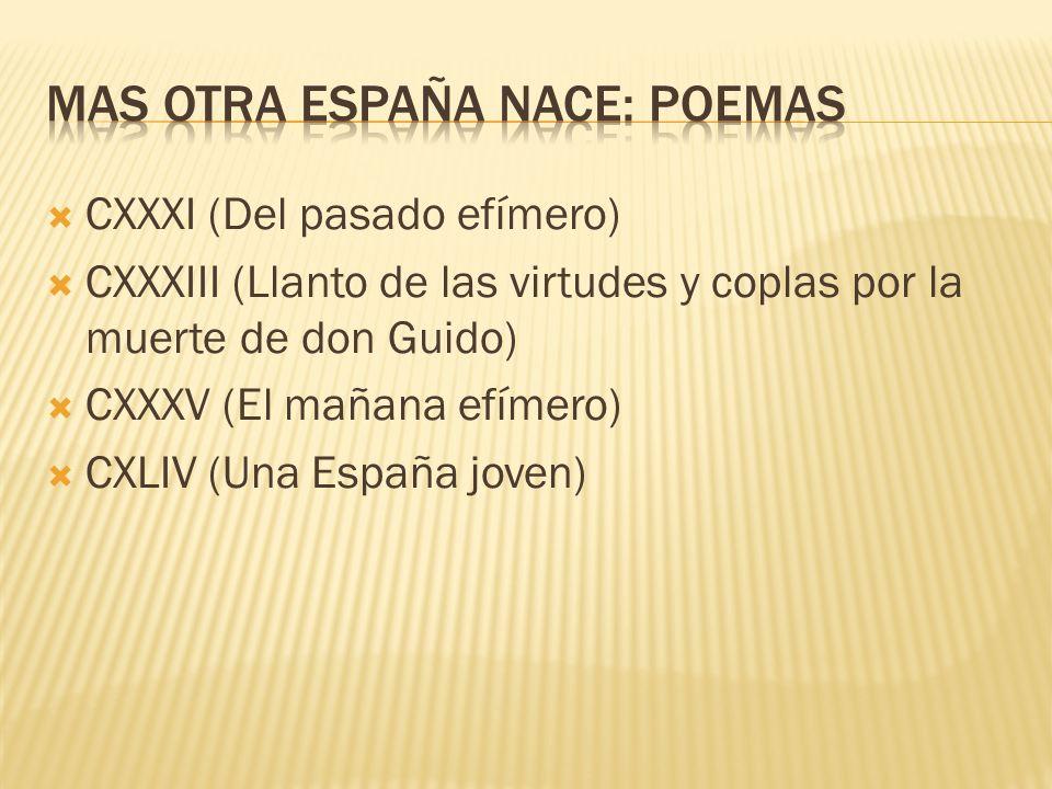 CXXXI (Del pasado efímero) CXXXIII (Llanto de las virtudes y coplas por la muerte de don Guido) CXXXV (El mañana efímero) CXLIV (Una España joven)