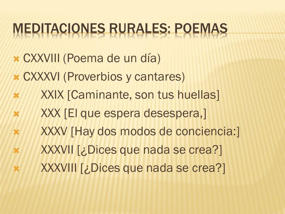 CXXVIII (Poema de un día) CXXXVI (Proverbios y cantares) XXIX [Caminante, son tus huellas] XXX [El que espera desespera,] XXXV [Hay dos modos de conci