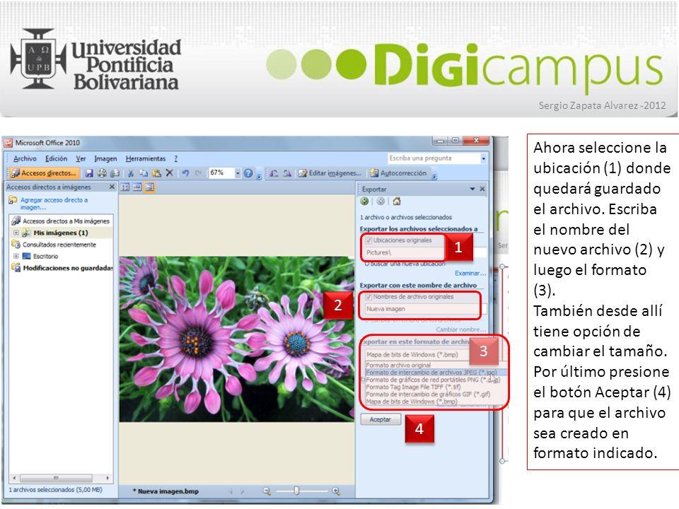 Sergio Zapata Alvarez -2012 Ahora seleccione la ubicación (1) donde quedará guardado el archivo. Escriba el nombre del nuevo archivo (2) y luego el fo