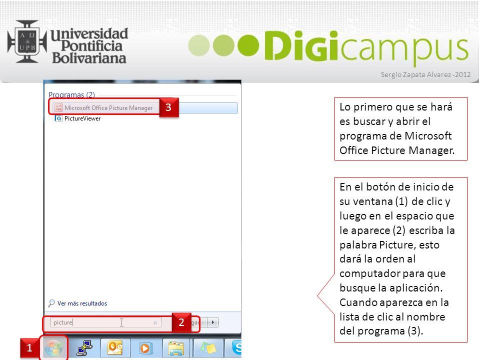 Sergio Zapata Alvarez -2012 En el botón de inicio de su ventana (1) de clic y luego en el espacio que le aparece (2) escriba la palabra Picture, esto